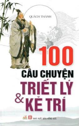 100 Câu Chuyện Triết Lý Và Kẻ Trí