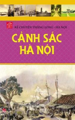 Kể Chuyện Thăng Long – Hà Nội: Cảnh Sắc Hà Nội