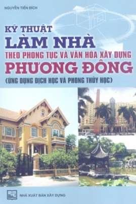 Kỹ Thuật Làm Nhà Theo Phong Tục Và Văn Hóa Xây Dựng Phương Đông