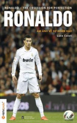 Ronaldo – Ám Ảnh Về Sự Hoàn Hảo
