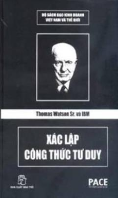 Thomas Watson Sr. Và IBM – Xác Lập Công Thức Tư Duy
