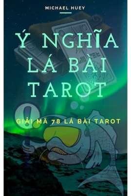 Ý Nghĩa Các Lá Bài Tarot – Giải Mã 78 Lá Bài Tarot