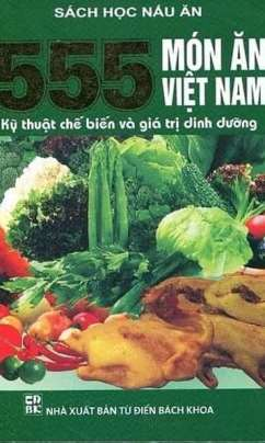 555 Món Ăn Việt Nam – Kỹ Thuật Chế Biến Và Giá Trị Dinh Dưỡng