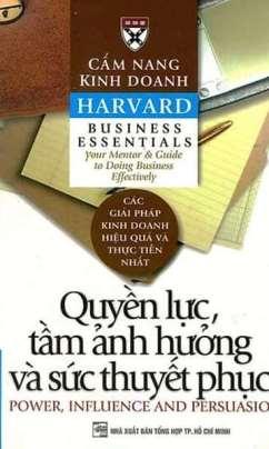 Cẩm Nang Kinh Doanh Harvard: Quyền Lực Tầm Ảnh Hưởng Và Sức Thuyết Phục