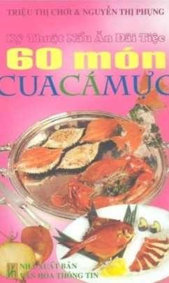 Kỹ Thuật Nấu Ăn Đãi Tiệc – 60 Món Cua, Cá, Mực