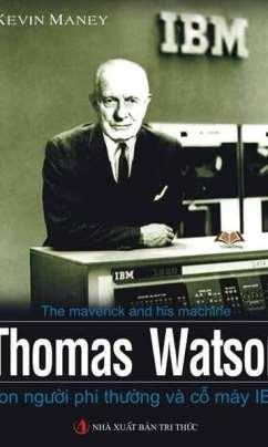 Thomas Watson – Con Người Phi Thường Và Cỗ Máy IBM
