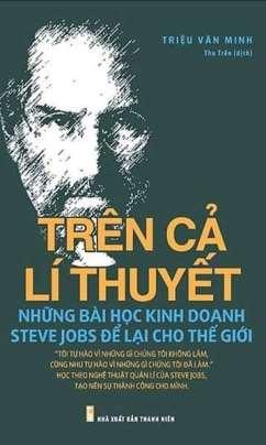 Trên Cả Lí Thuyết – Những Bài Học Kinh Doanh Steve Jobs Để Lại Cho Thế Giới