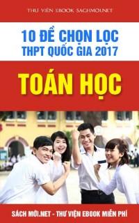 10 đề thi thử chọn lọc THPT quốc gia Toán kèm lời giải chi tiết