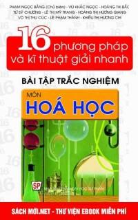 16 Phương pháp và kĩ thuật giải nhanh bài tập trắc nghiệm Hóa học