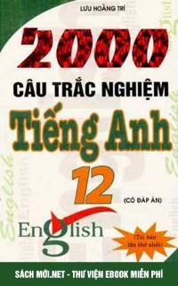 2000 Câu Hỏi Trắc Nghiệm Tiếng Anh 12
