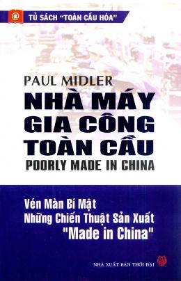 Nhà máy gia công toàn cầu: Vén màn bí mật những chiến thuật sản xuất Made in China – Paul Midler