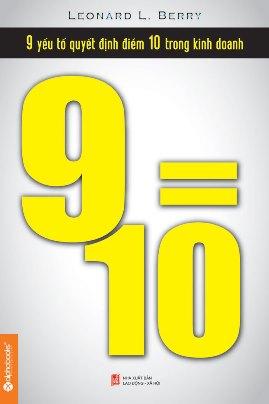 9=10: 9 Yếu Tố Quyết Định Điểm 10 Trong Kinh Doanh – Leonard L. Berry