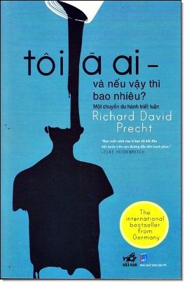 Tôi Là Ai – Và Nếu Vậy Thì Tôi Đáng Giá Bao Nhiêu? – Richard David Precht
