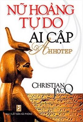 Nữ Hoàng Tự Do Ai Cập Ahhotep – Christian JacQ