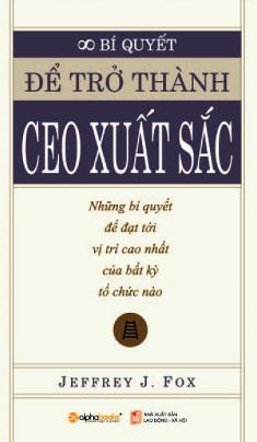 Để Trở Thành CEO Xuất Sắc – Jeffrery J. Fox