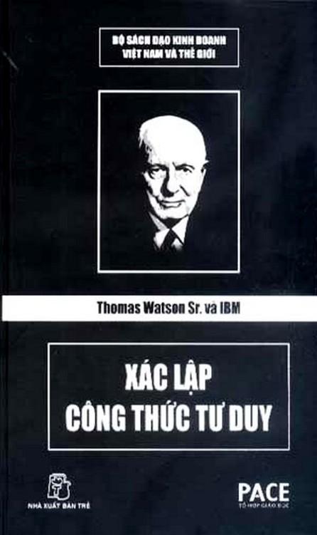 Thomas Watson Sr. Và IBM – Xác Lập Công Thức Tư Duy – Nguyễn Hoàng Nhật Tân