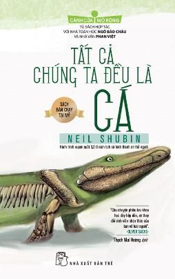 Tất Cả Chúng Ta Đều Là Cá – Neil Shubin