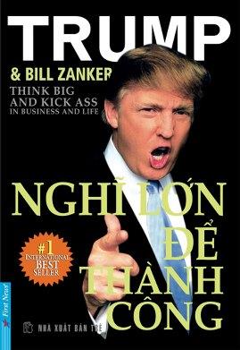 Nghĩ Lớn Để Thành Công – Donald Trump & Bill Zanker