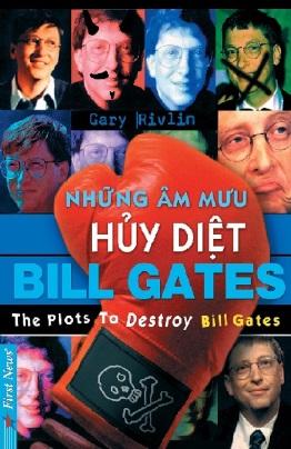 Những Âm Mưu Hủy Diệt Bill Gates – Gary Rivlin