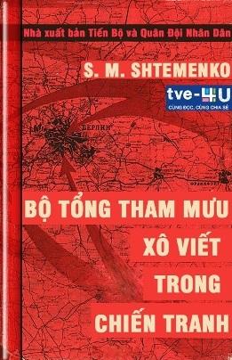 Bộ Tổng Tham Mưu Xô Viết Trong Chiến Tranh – Sergei Matveevich Shtemenko (S.M. Shtiemienko)
