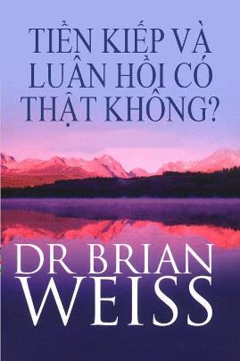 Tiền Kiếp Và Luân Hồi Có Thật Hay Không? – Brian L. Weiss