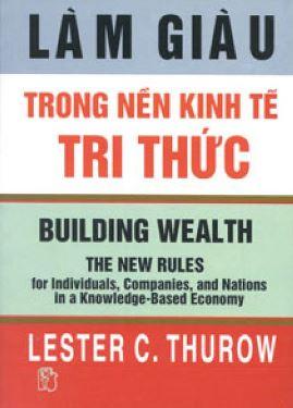 Làm Giàu Trong Nền Kinh Tế Tri Thức – Lester C. Thurow
