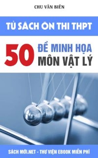 50 Đề thi minh họa Môn Vật lý thầy Chu Văn Biên