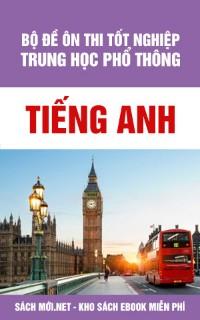 Bộ đề Ôn thi tốt nghiệp THPT môn tiếng Anh (có đáp án)