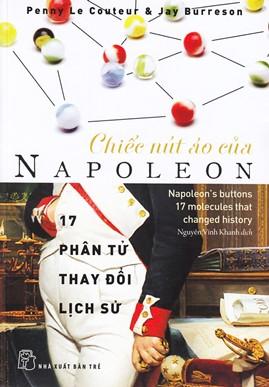 Chiếc Nút Áo Của Napoleon – 17 Phân Tử Thay Đổi Lịch Sử – Penny Le Couteur & Jay Burreson