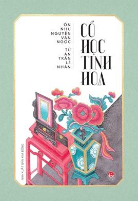 Cổ Học Tinh Hoa – Ôn Như Nguyễn Văn Ngọc & Tú An Trần Lê Nhân