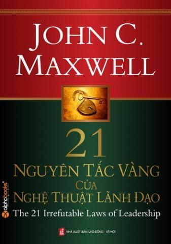 21 Nguyên Tắc Vàng Của Nghệ Thuật Lãnh Đạo – John C. Maxwell