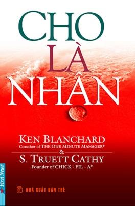 Cho Là Nhận – Ken Blanchard & S. Truett Cathy