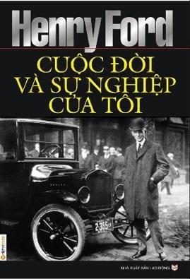 Cuộc Đời Và Sự Nghiệp Của Tôi – Henry Ford