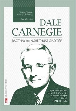 Dale Carnegie – Bậc Thầy Của Nghệ Thuật Giao Tiếp