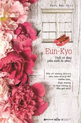 Eun-Kyo Bởi Vì Đau Nên Mới Là Yêu – Park Bum Shin