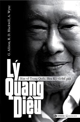 Lý Quang Diệu bàn về Trung Quốc, Hoa Kỳ và Thế giới – Allison Graham & Robert D Blackwill & Ali Wyne