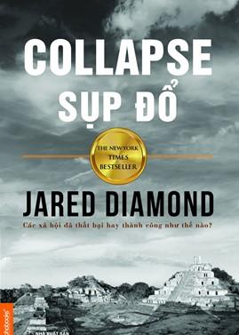 Sụp Đổ: Các Xã Hội Đã Thất Bại Hay Thành Công Như Thế Nào – Jared Diamond