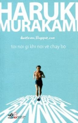 Tôi Nói Gì Khi Nói Về Chạy Bộ – Haruki Murakami