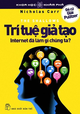Trí Tuệ Giả Tạo – Internet Đã Làm Gì Chúng Ta? – Nicholas Carr