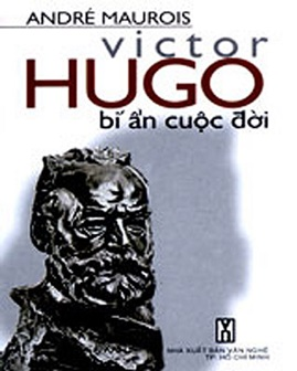 Victor Hugo Bí Ẩn Cuộc Đời – André Maurois