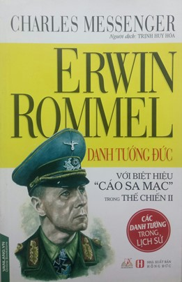 Erwin Rommel Danh Tướng Đức Với Biệt Hiệu Cáo Sa Mạc trong Thế chiến II – Charles Messenger