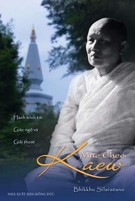 Hành trình tới Giác ngộ và Giải thoát – Mae Chee Kaew