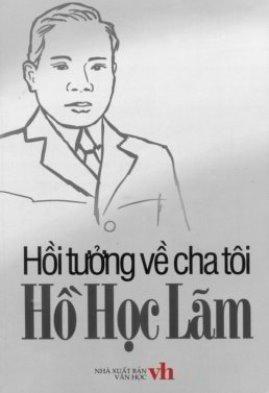 Hồi Tưởng Về Cha Tôi Hồ Học Lãm – Hồ Mộ La