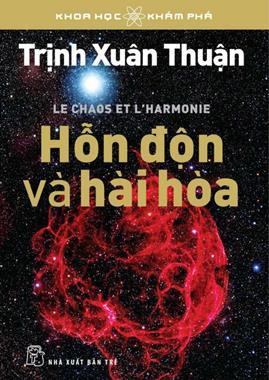 Hỗn Độn Và Hài Hòa – Trịnh Xuân Thuận