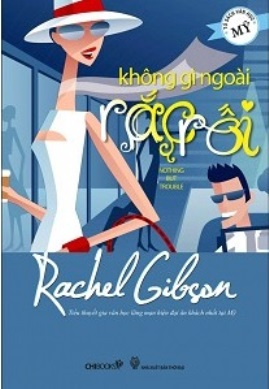 Không Gì Ngoài Rắc Rối – Rachel Gibson
