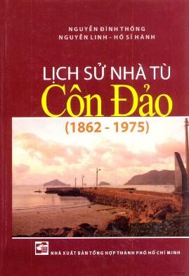 Lịch Sử Nhà Tù Côn Đảo 1862 – 1975 – Nguyễn Đình Thống & Nguyễn Linh & Hồ Sĩ Hành
