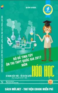 Bộ đề tinh túy ôn thi THPT Quốc gia 2017 môn Hóa học