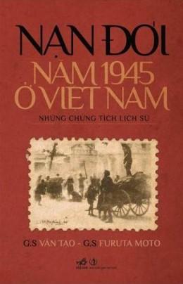Nạn Đói Năm 1945 Ở Việt Nam – Những Chứng Tích Lịch Sử