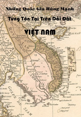 Những Vương Quốc Hùng Mạnh Đã Từng Tồn Tại Trên Dải Đất Việt Nam – Khuyết Danh