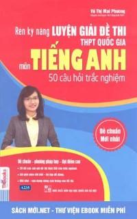 Rèn kỹ năng luyện giải đề thi THPT Quốc gia môn Tiếng Anh